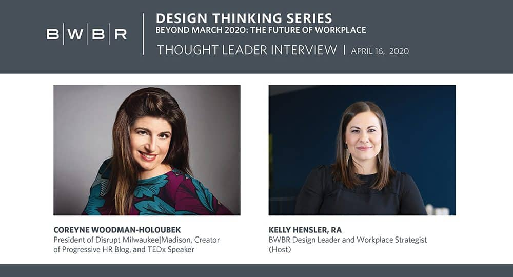 BWBR Design Thinking Series: Future of Workplace with Coreyne Woodman-Holoubek
