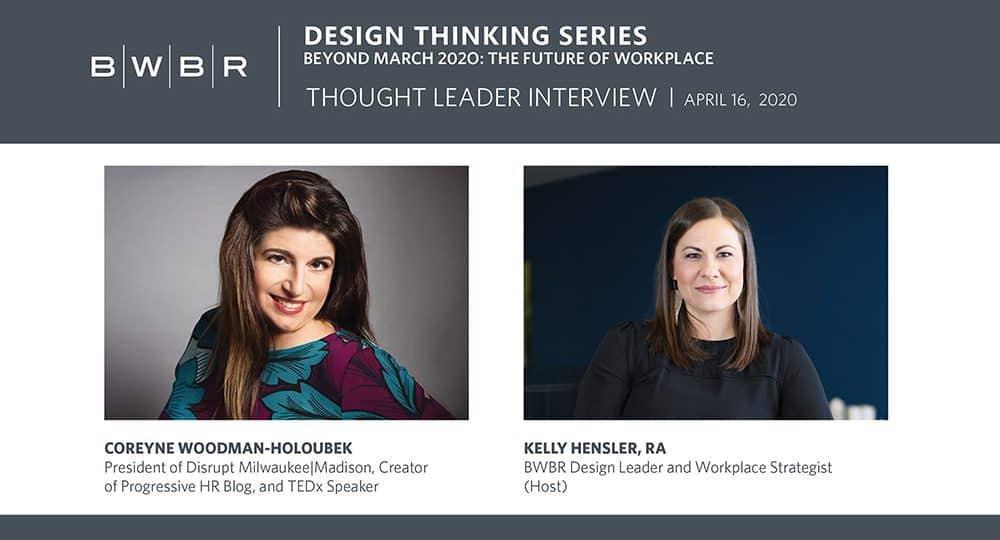 BWBR Design Thinking Series: Future of Workplace with Coreyne Woodman-Holoubek